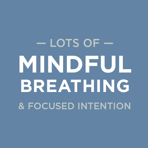 Lots of Mindful Breathing and Focused Intention