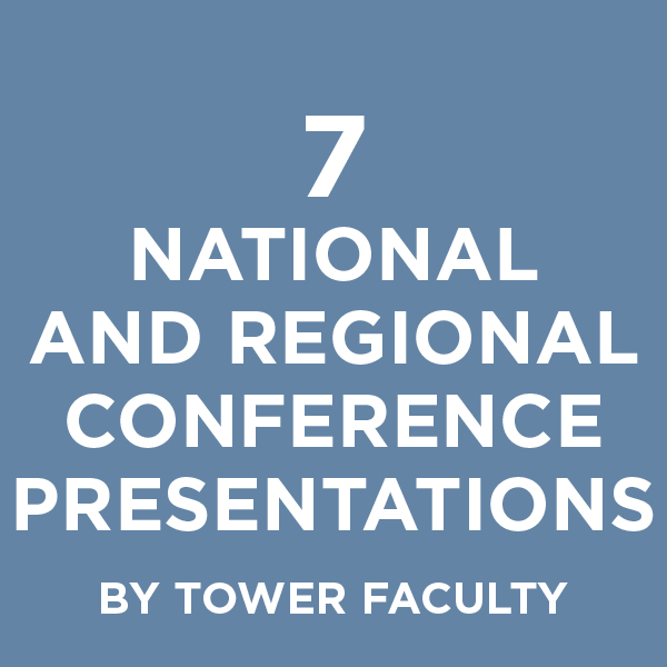 7 National and Regional Conference Presentations by Tower Faculty