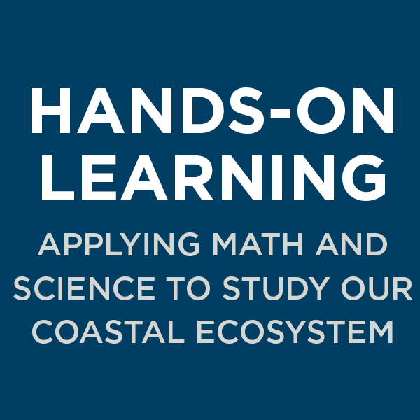 Hands-On Learning, Applying Math and Science to Study Our Coastal Ecosystem